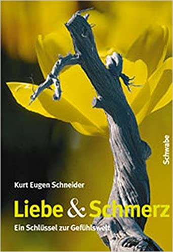 Love & Pain - Kurt E. Schneider: A Scientific Look at the World of Emotions